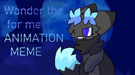 Wander the for me- ANIMATION MEME - YouTube